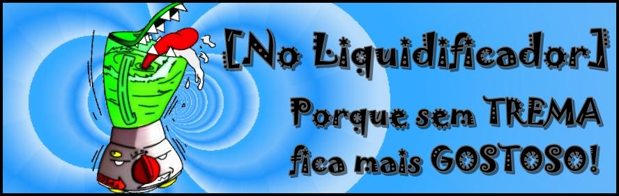 [No Liquidificador]